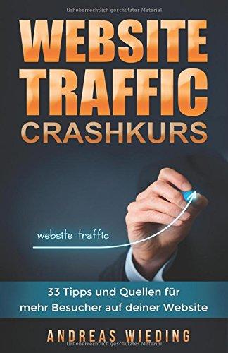 Website Traffic Crashkurs: 33 Tipps und Quellen für mehr Besucher auf deiner Website