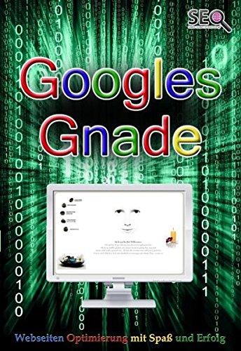 Googles Gnade - SEO - Suchmaschinenoptimierung mit Spaß und Erfolg