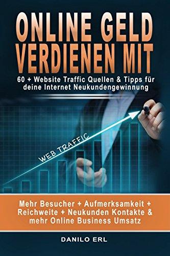Online Geld verdienen mit: 60 + Website Traffic Quellen & Tipps für deine Internet Neukundengewinnung Mehr Besucher + Aufmerksamkeit + Reichweite + Neukunden Kontakte & mehr Online  Business Umsatz