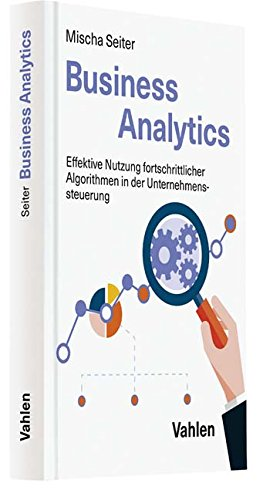 Business Analytics: Effektive Nutzung fortschrittlicher Algorithmen in der Unternehmenssteuerung
