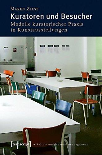 Kuratoren und Besucher: Modelle kuratorischer Praxis in Kunstausstellungen (Schriften zum Kultur- und Museumsmanagement)
