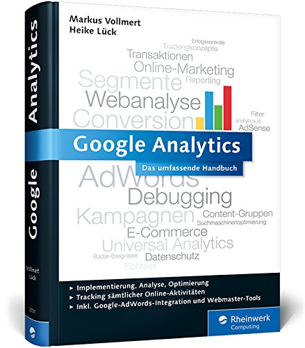 Google Analytics: Das umfassende Handbuch. Inkl. Google AdWords-Integration und Google Webmaster Tools (Galileo Computing)