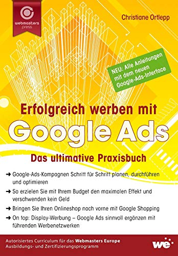 Erfolgreich werben mit Google Ads: Das ultimative Praxisbuch