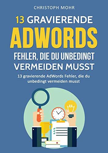 Die 13 gravierendsten Google Ads (AdWords) Fehler: Diese Punkte musst du unbedingt vermeiden