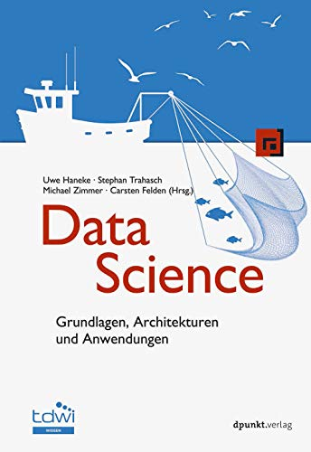 Data Science: Grundlagen, Architekturen und Anwendungen (Edition TDWI)