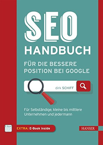 SEO-Handbuch für die bessere Position bei Google: Für Selbständige, kleine bis mittlere Unternehmen und jedermann