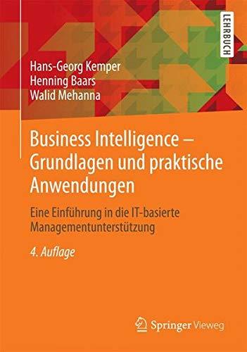 Business Intelligence & Analytics – Grundlagen und praktische Anwendungen: Eine Einführung in die IT-basierte Managementunterstützung