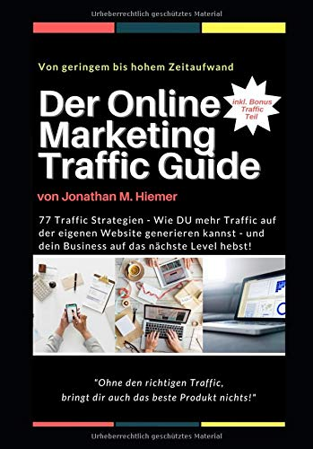 Der Online Marketing Traffic Guide: 77 Traffic Strategien - Wie DU mehr Traffic auf der eigenen Website generieren kannst - und dein Business auf das nächste Level hebst!