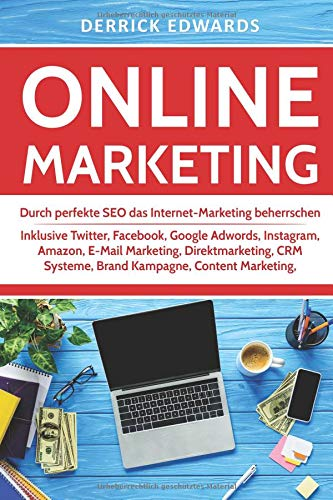 Online Marketing: Durch perfekte SEO das Internet-Marketing beherrschen - Inklusive Twitter, Facebook, Google Adwords, Instagram, Amazon, E-Mail Marketing, Direktmarketing, CRM Systeme, Brand Kampagne