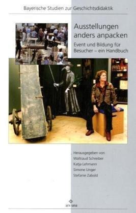 Ausstellungen anders anpacken: Event und Bildung für Besucher - ein Handbuch