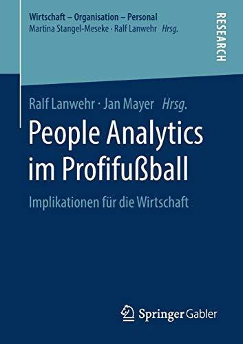 People Analytics im Profifußball: Implikationen für die Wirtschaft (Wirtschaft – Organisation – Personal)