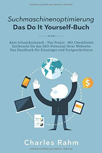 Suchmaschinenoptimierung - Das Do It Yourself-Buch: Kein Schnickschnack - Nur Praxis - Mit Checklisten