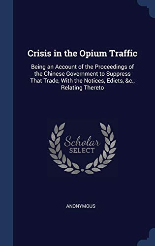 Crisis in the Opium Traffic: Being An Ac