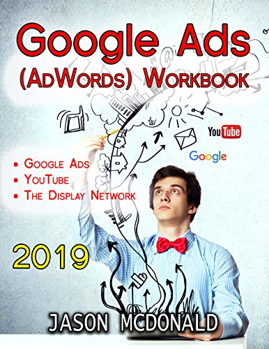 Google Ads (AdWords) Workbook: Advertising on Google Ads, YouTube, & the Display Network (2019 Edition) (English Edition)