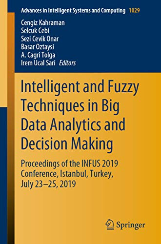 Intelligent and Fuzzy Techniques in Big Data Analytics and Decision Making: Proceedings of the INFUS 2019 Conference, Istanbul, Turkey, July 23-25, 2019 ... and Computing Book 1029) (English Edition)